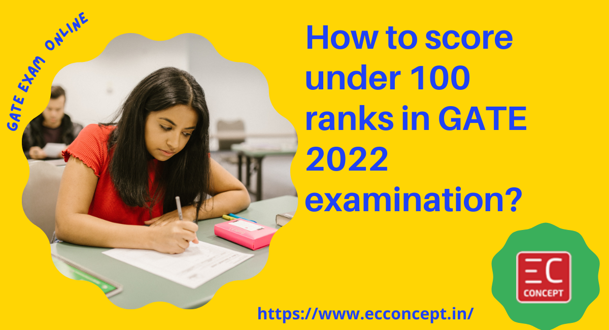 How To Score Under 100 Ranks In GATE 2022 Examination?
